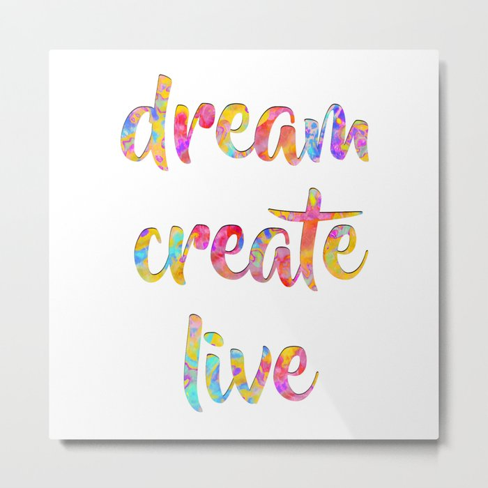 Dream Create Live #sabidussi #motivational #typography #society6 Metal Print