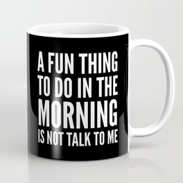 A Fun Thing To Do In The Morning Is Not Talk To Me (Black & White) Coffee Mug