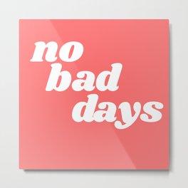 no bad days VI Metal Print