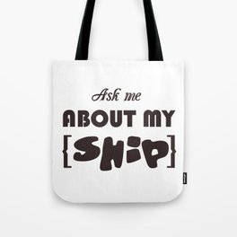 vector inscription with popular phrase ask about my ship. Eps 10 Tote Bag