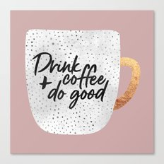 Drink coffee and do good 2 Canvas Print