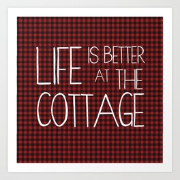 Life is better at the cottage - lumberjack plaid Art Print