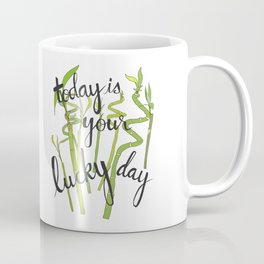 Today is Your Lucky Day Coffee Mug