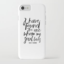I Have Found The One Whom My Soul Loves,Christian Print,Scripture Art,Bible Verse,Bible Print,Bible iPhone Case