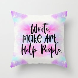 Write. Make Art. Help People. #lifegoals Throw Pillow