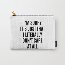 I'M SORRY IT'S JUST THAT I LITERALLY DON'T CARE AT ALL Carry-All Pouch