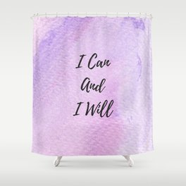 I can and I will Shower Curtain