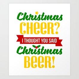 Christmas Cheer I Thought You Said Christmas Beer Art Print