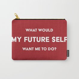What would my future self want me to do? Carry-All Pouch