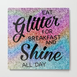 Eat glitter for breakfast and shine all day Metal Print