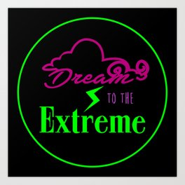 Dream to the Extreme Art Print