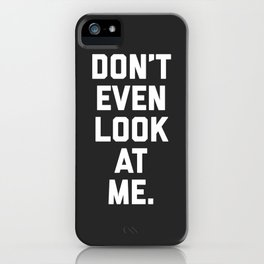 Look At Me Funny Quote iPhone Case