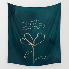 """""""In Between The Questions And The Answers, There Is Grace."""" Wall Tapestry"""