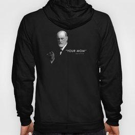 "Sigmund Freud Quote ""Your Mom"" Hoody"
