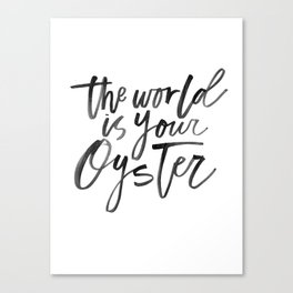 The World Is Your Oyster Canvas Print
