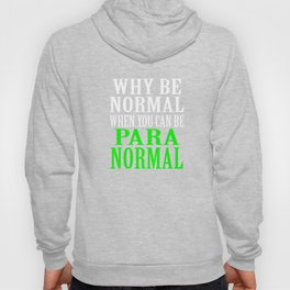 """Why Be Normal When You Can Be A Para Normal"" tee design. Unique and funny tee for this holiday!  Hoody"