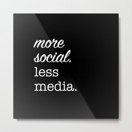 More Social Less Media Metal Print