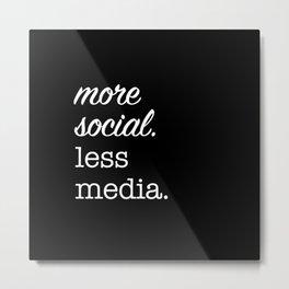 More Social Less Media Metal Print