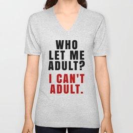 WHO LET ME ADULT? I CAN'T ADULT. (Crimson & Black) Unisex V-Neck