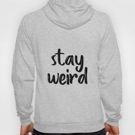 Stay Weird, Typographic Print, Quote Prints, Inspirational Quote, Modern Art, Motivational Quote Hoody