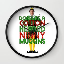DON'T BE A COTTON HEADED NINNY MUGGINS Elf Movie Christmas Buddy Will Ferrell Wall Clock