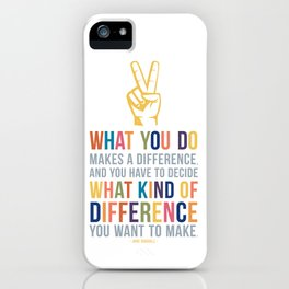 What You Do Makes a Difference Jane Goodall Quote Art iPhone Case