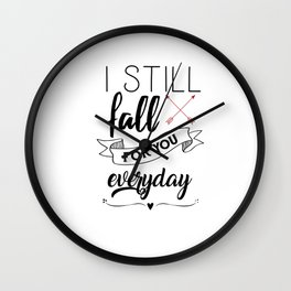 I still fall for you every day Wall Clock