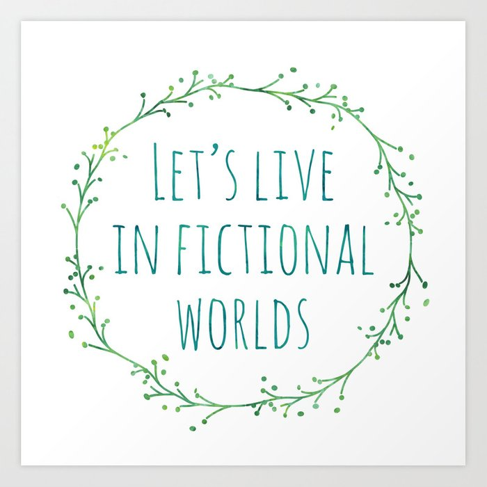 Let's Live in Fictional Worlds Art Print