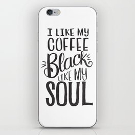 I LIKE MY COFFEE BLACK LIKE MY SOUL iPhone Skin