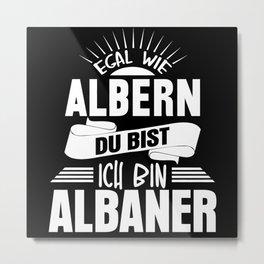 Albania - Funny Albanian Saying Metal Print