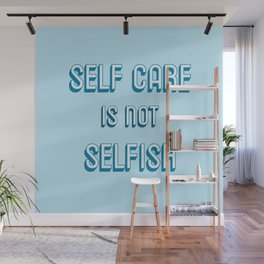 SELF CARE IS NOT SELFISH Wall Mural
