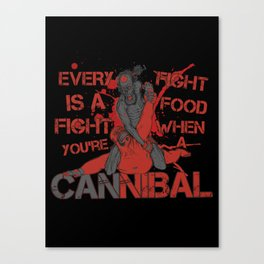 Every Fight Is A Food Fight When You're A Cannibal Canvas Print