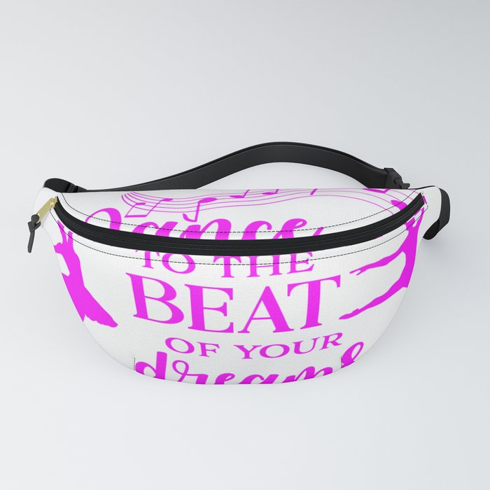Dance to the beat of your dreams,quote Fanny Pack