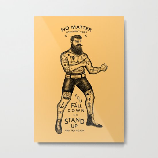 STAND UP AND TRY AGAIN Metal Print
