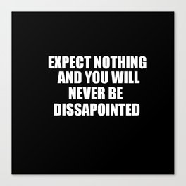 expect nothing Canvas Print