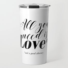 Gift for lawyer All you need is love and a good attorney PRINTABLE art Funny wall art Funny print Travel Mug