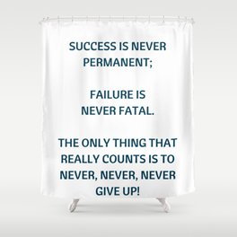 Failure is never fatal - never give up - motivational quote Shower Curtain