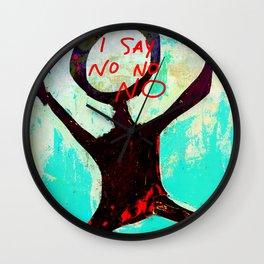 I SAY NO NO NO Wall Clock