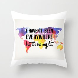 I Haven't Been Everywhere, But It's On My List Print Throw Pillow