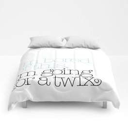 I'm bored of this, I'm going for a Twix Comforters