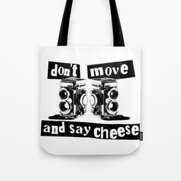 Quote - don't move and say cheese Tote Bag