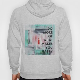 Do more of what makes you happy 2017 Hoody