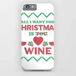 All I Want For Christmas Is Wine Ugly Sweater T-Shirt iPhone Case