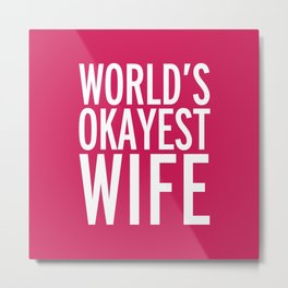 World's Okayest Wife Funny Quote Metal Print
