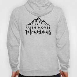 Faith Quote - Faith Moves Mountains Hoody