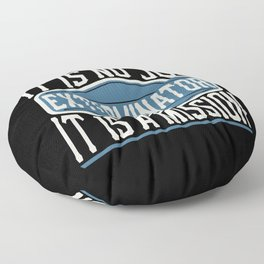 Exterminator  - It Is No Job, It Is A Mission Floor Pillow