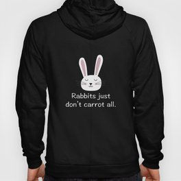 Rabbits Just Don't Carrot All Hoody