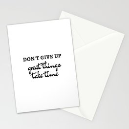 DON'T GIVE UP - GREAT THINGS TAKE TIME - MOTIVATIONAL QUOTE Stationery Cards