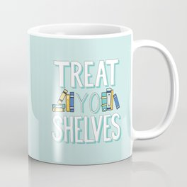 Treat Yo Shelves - Book Nerd Quote Coffee Mug