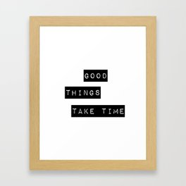 Good Thing Take Time Framed Art Print